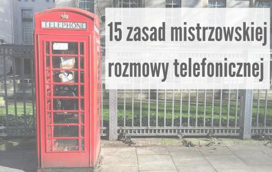 15 zasad mistrzowskiej rozmowy telefonicznej