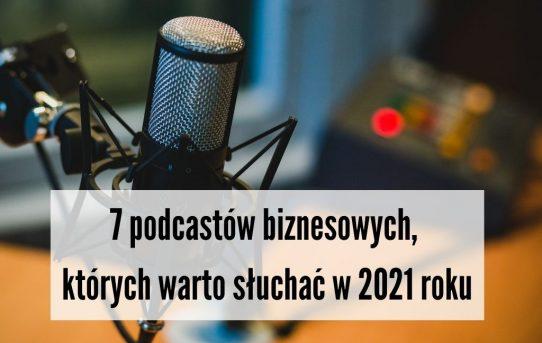 7 podcastów biznesowych, których warto słuchać w 2021 roku