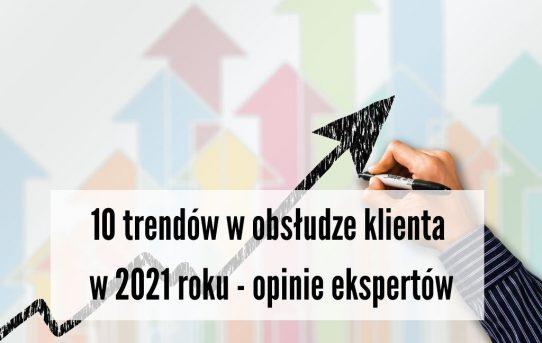 Trendy w obsłudze klienta w 2021 roku - opinie 10 ekspertów